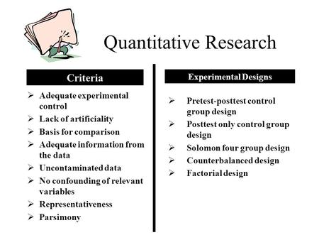 Quantitative Research  Adequate experimental control  Lack of artificiality  Basis for comparison  Adequate information from the data  Uncontaminated.