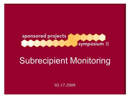 02.17.2009 Subrecipient Monitoring. A formal binding legal agreement between your institution and another legal entity A portion of your sponsored project's.
