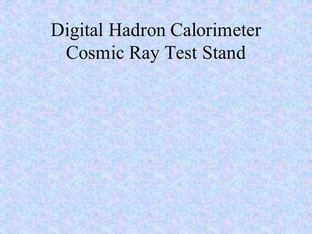 Digital Hadron Calorimeter Cosmic Ray Test Stand.