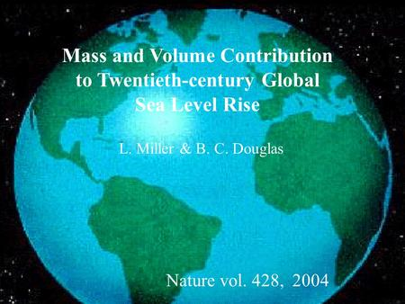 Mass and Volume Contribution to Twentieth-century Global Sea Level Rise L. Miller & B. C. Douglas Nature vol. 428, 2004.