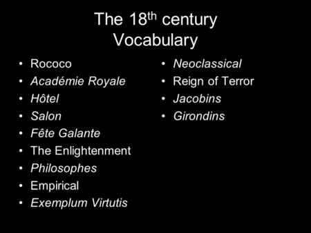 The 18 th century Vocabulary Rococo Académie Royale Hôtel Salon Fête Galante The Enlightenment Philosophes Empirical Exemplum Virtutis Neoclassical Reign.