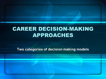 CAREER DECISION-MAKING APPROACHES