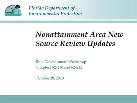 Florida Department of Environmental Protection Nonattainment Area New Source Review Updates Rule Development Workshop Chapters 62-210 and 62-212 October.