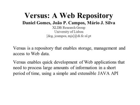 Versus: A Web Repository Daniel Gomes, João P. Campos, Mário J. Silva XLDB Research Group University of Lisbon [dcg, jcampos, Versus is.