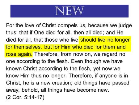 New For the love of Christ compels us, because we judge thus: that if One died for all, then all died; and He died for all, that those who live should.