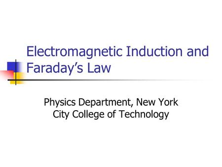 Electromagnetic Induction and Faraday's Law Physics Department, New York City College of Technology.