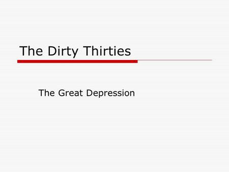 The Dirty Thirties The Great Depression.  What do you see here?  What do you think it means?  How does this contrast with your knowledge of the 1920s?