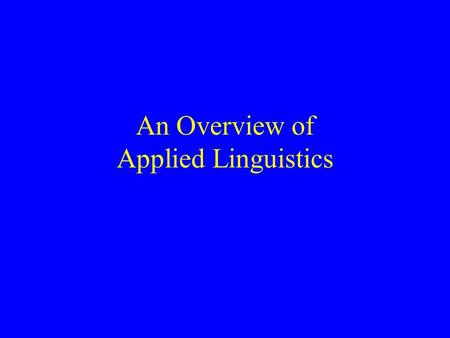 An Overview of Applied Linguistics