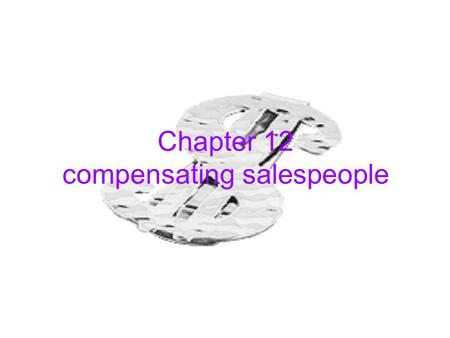 Chapter 12 compensating salespeople. Compensation objective _ compensation is one of the most important motivating and retaining field salesperson _ sales.