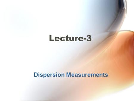 Dispersion Measurements Lecture-3. Dispersion Measurements Measurement of Intermodal Dispersion The most common method for measuring multimode fiber bandwidth.