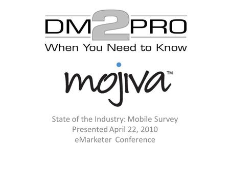 State of the Industry: Mobile Survey Presented April 22, 2010 eMarketer Conference.