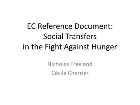 EC Reference Document: Social Transfers in the Fight Against Hunger Nicholas Freeland Cécile Cherrier.