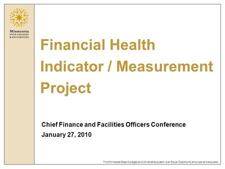 The Minnesota State Colleges and Universities system is an Equal Opportunity employer and educator. Financial Health Indicator / Measurement Project Chief.