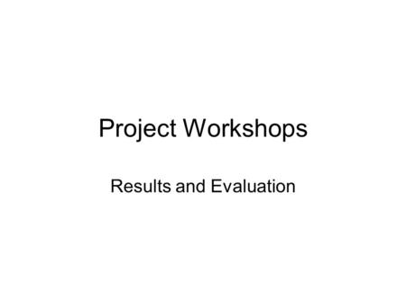 Project Workshops Results and Evaluation. General The Results section presents the results to demonstrate the performance of the proposed solution. It.