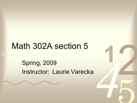 Math 302A section 5 Spring, 2009 Instructor: Laurie Varecka.