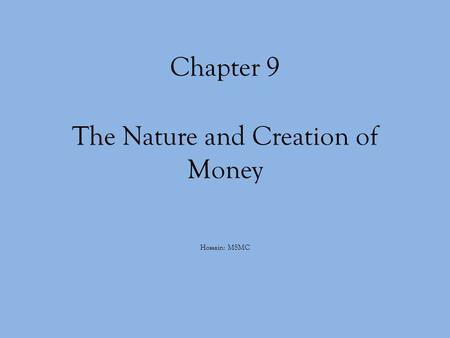 Chapter 9 The Nature and Creation of Money Hossain: MSMC.