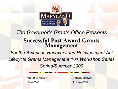 Grants.maryland.gov The Governor's Grants Office Presents Successful Post Award Grants Management For the American Recovery and Reinvestment Act Lifecycle.
