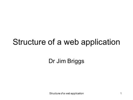Structure of a web application1 Dr Jim Briggs. MVC Structure of a web application2.