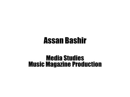Assan Bashir Media Studies Music Magazine Production.