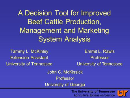 The University of Tennessee Agricultural Extension Service A Decision Tool for Improved Beef Cattle Production, Management and Marketing System Analysis.