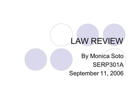 LAW REVIEW By Monica Soto SERP301A September 11, 2006.