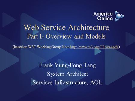 Web Service Architecture Part I- Overview and Models (based on W3C Working Group Note  Frank.