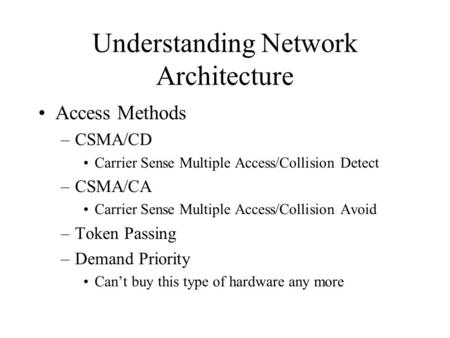 Understanding Network Architecture Access Methods –CSMA/CD Carrier Sense Multiple Access/Collision Detect –CSMA/CA Carrier Sense Multiple Access/Collision.