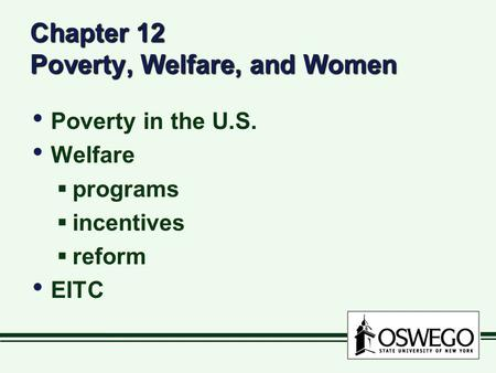 Chapter 12 Poverty, Welfare, and Women Poverty in the U.S. Welfare  programs  incentives  reform EITC Poverty in the U.S. Welfare  programs  incentives.