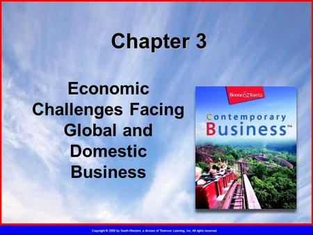 Copyright © 2005 by South-Western, a division of Thomson Learning, Inc. All rights reserved. Chapter 3 Economic Challenges Facing Global and Domestic Business.