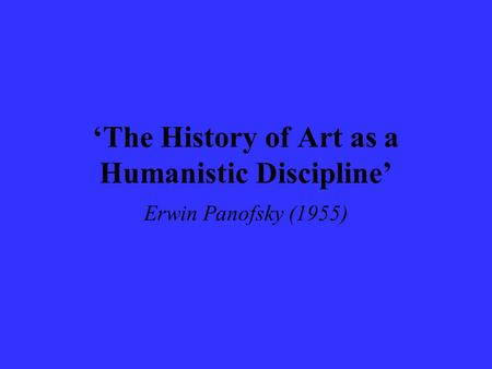 'The History of Art as a Humanistic Discipline'