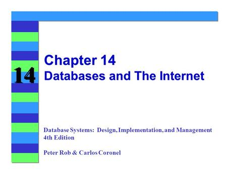 14 Chapter 14 Databases and The Internet Database Systems: Design, Implementation, and Management 4th Edition Peter Rob & Carlos Coronel.