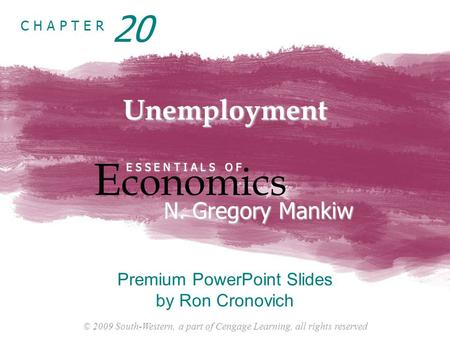 © 2009 South-Western, a part of Cengage Learning, all rights reserved C H A P T E R Unemployment E conomics E S S E N T I A L S O F N. Gregory Mankiw Premium.