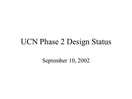 UCN Phase 2 Design Status September 10, 2002. Design Components Bulk Shielding Target Crypt Cryogenic Insert Target Insert UCN Port Beam Window Cooling.