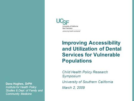 Improving Accessibility and Utilization of Dental Services for Vulnerable Populations Child Health Policy Research Symposium University of Southern California.