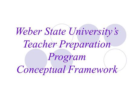 Weber State University's Teacher Preparation Program Conceptual Framework.