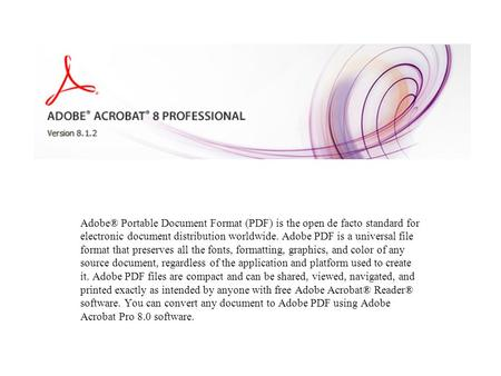 Adobe® Portable Document Format (PDF) is the open de facto standard for electronic document distribution worldwide. Adobe PDF is a universal file format.