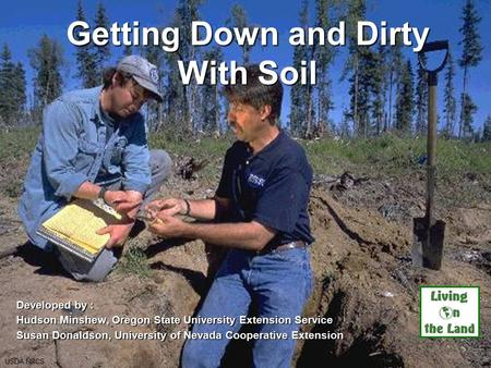 Getting Down and Dirty With Soil Developed by : Hudson Minshew, Oregon State University Extension Service Susan Donaldson, University of Nevada Cooperative.