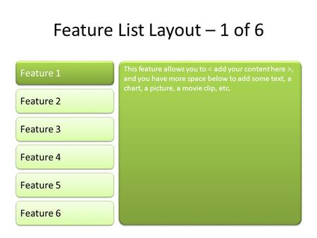 Feature List Layout – 1 of 6 Feature 1 Feature 2 Feature 3 Feature 4 Feature 5 This feature allows you to, and you have more space below to add some text,