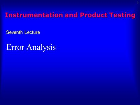 1 Seventh Lecture Error Analysis Instrumentation and Product Testing.