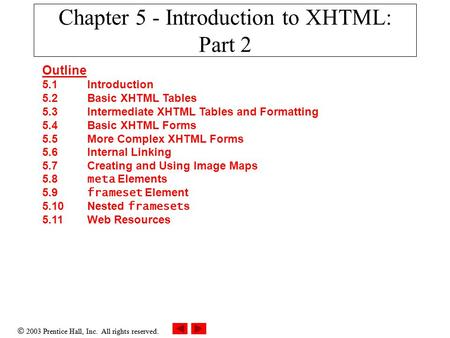 2003 Prentice Hall, Inc. All rights reserved. Chapter 5 - Introduction to XHTML: Part 2 Outline 5.1 Introduction 5.2 Basic XHTML Tables 5.3 Intermediate.