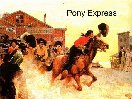 Pony Express. In March 1860, western newspapers ran the following ad: