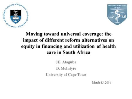Moving toward universal coverage: the impact of different reform alternatives on equity in financing and utilization of health care in South Africa JE.