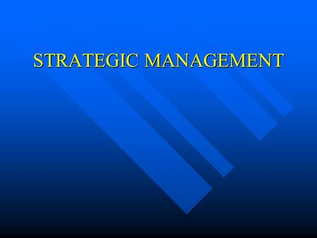 STRATEGIC MANAGEMENT. The Dynamics of Strategic Planning Strategy Strategy –large-scale action plan that sets the direction for an organization Strategic.