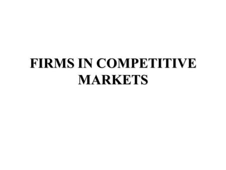 FIRMS IN COMPETITIVE MARKETS. Characteristics of Perfect Competition 1.There are many buyers and sellers in the market. 2.The goods offered by the various.