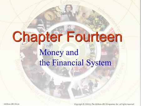 Chapter Fourteen Money and the Financial System Copyright © 2006 by The McGraw-Hill Companies, Inc. All rights reserved. McGraw-Hill/Irwin.