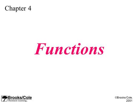 ©Brooks/Cole, 2001 Chapter 4 Functions. ©Brooks/Cole, 2001 Figure 4-1.