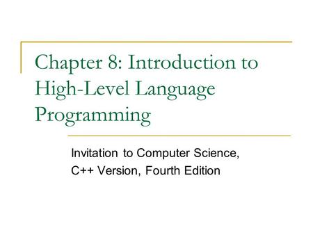 Chapter 8: Introduction to High-Level Language Programming Invitation to Computer Science, C++ Version, Fourth Edition.