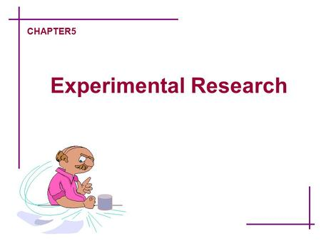 Experimental Research CHAPTER5. Research Methods -5 Designed by F.Y.N.  An experiment is a research situation in which at least one independent variable,