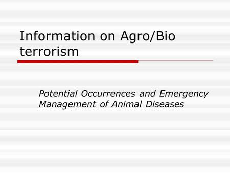 Information on Agro/Bio terrorism Potential Occurrences and Emergency Management of Animal Diseases.