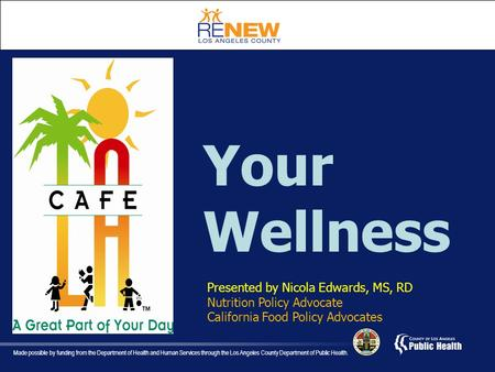 Made possible by funding from the Department of Health and Human Services through the Los Angeles County Department of Public Health. Your Wellness Presented.